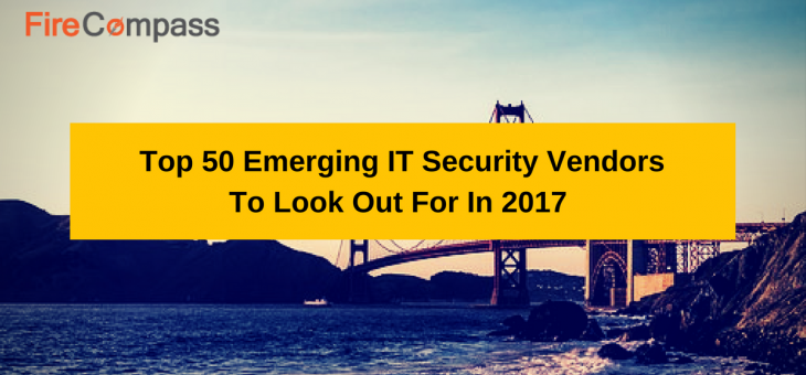 50 Emerging IT Security Vendors To Look Out For In 2017