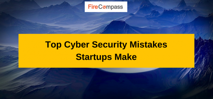 Top Cyber Security Mistakes Startups Make