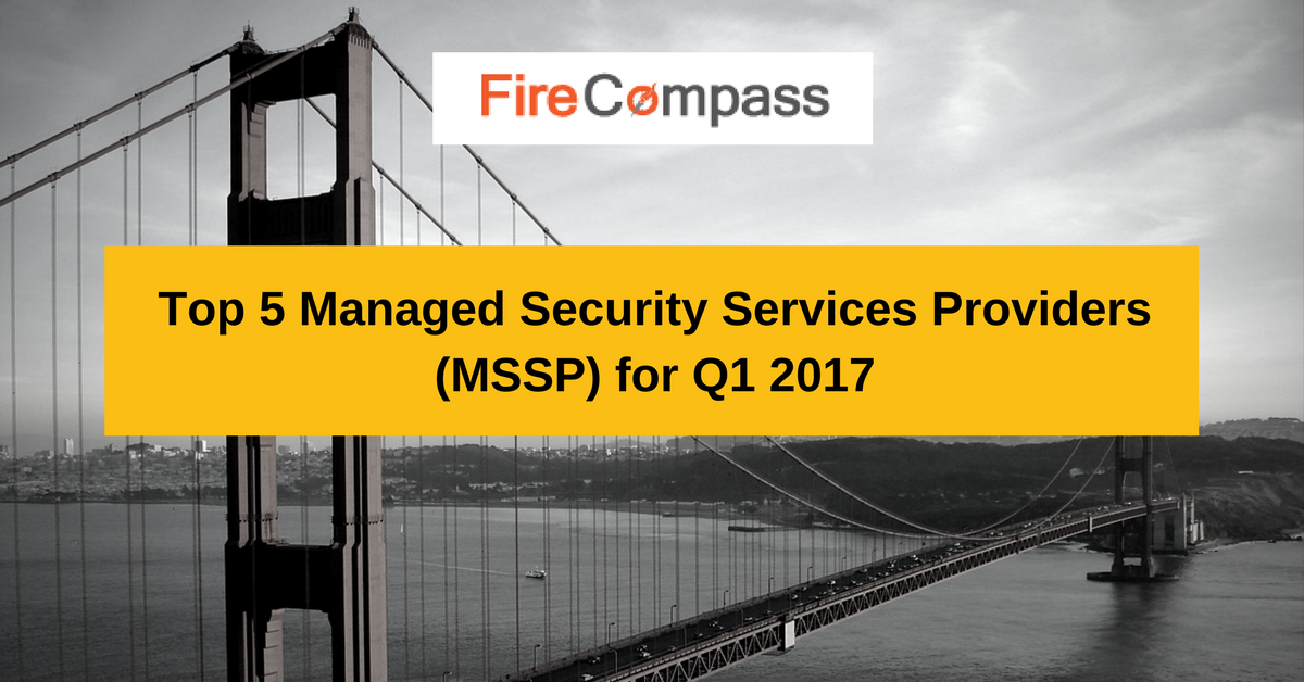 Top 5 Managed Security Services Providers (MSSP) for Q1 2017