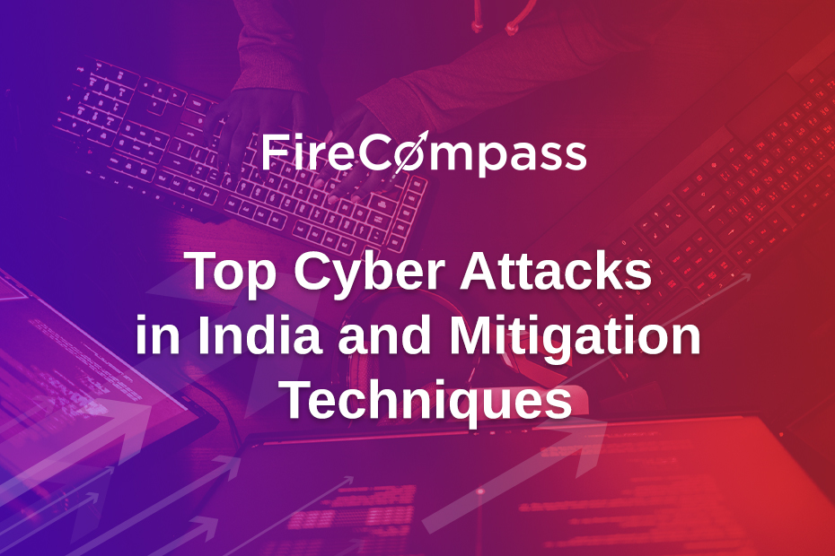 Top Cyber Attacks in India and Mitigation Techniques - FireCompass