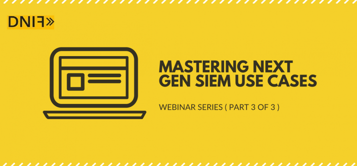 Webinar- Mastering Next Gen SIEM Use Cases (Part3)