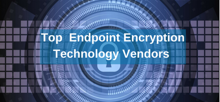 Top Endpoint Encryption Technology Vendors