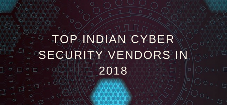 Top Indian Cyber Security Vendors in 2018
