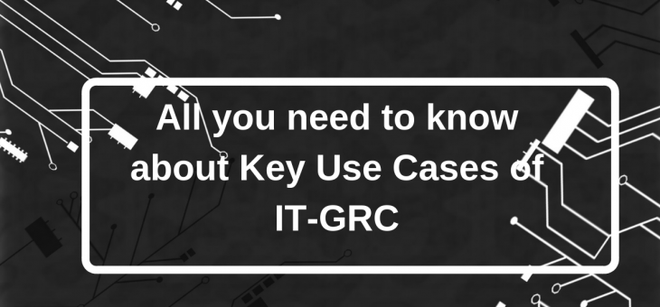 All you need to know about Key Use Cases of IT-GRC
