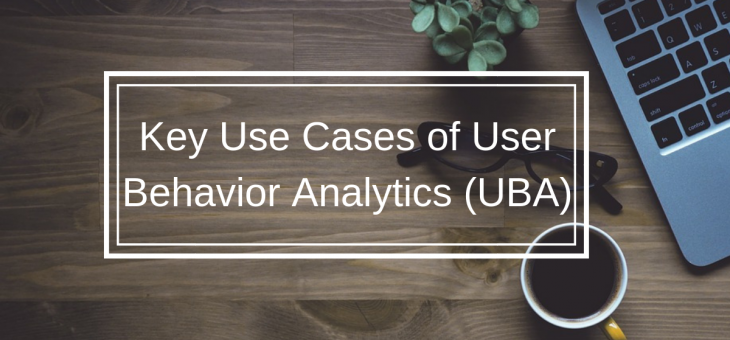 Key Use Cases of User Behavior Analytics (UBA)