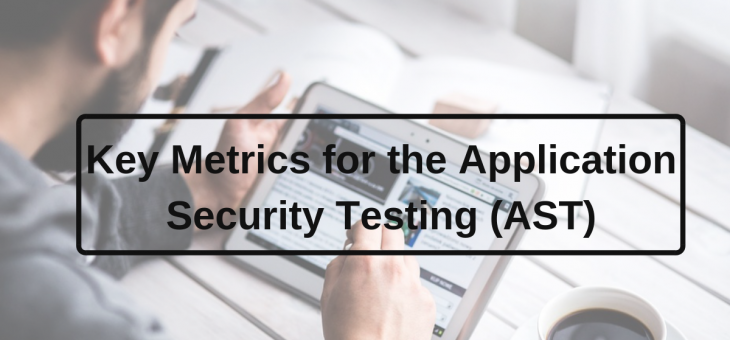 Key Metrics for the Application Security Testing (AST)