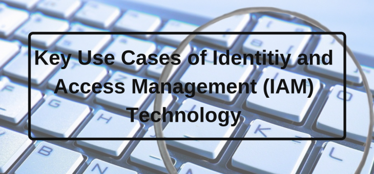 Key Use Cases of Identity and Access Management (IAM) Technology