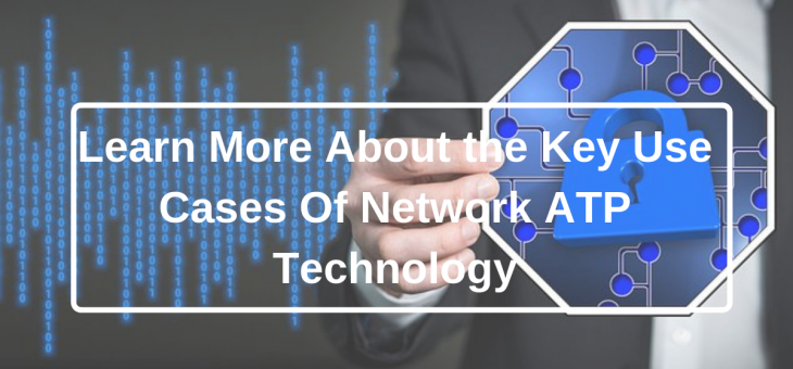 Learn More About the Key Use Cases Of Network ATP Technology