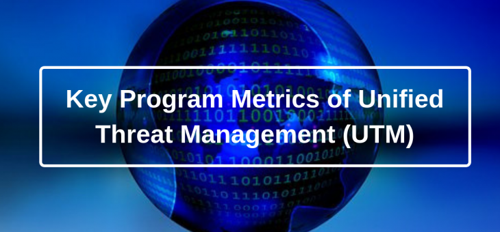 Key Program Metrics of Unified Threat Management (UTM)