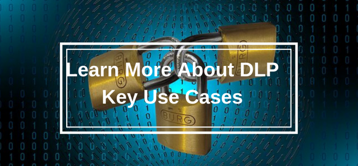 Learn More About DLP Key Use Cases