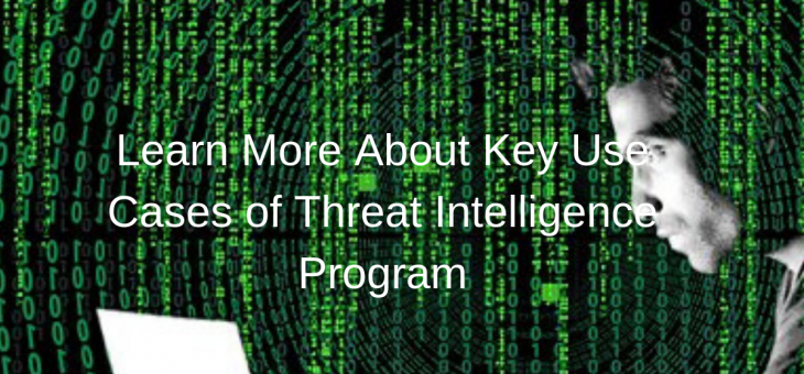 Learn More About Key Use Cases of Threat Intelligence