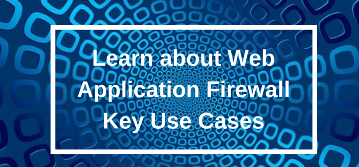 Learn about Web Application Firewall Key Use Cases