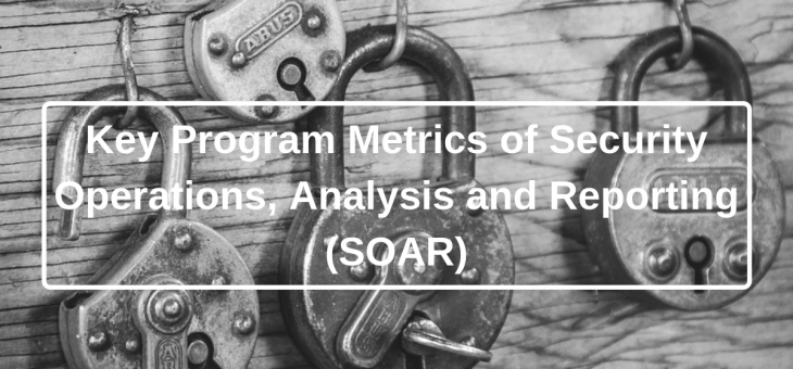 Key Program Metrics of Security Operations, Analysis and Reporting (SOAR)