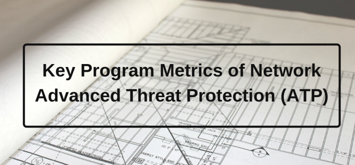 Key Program Metrics of Network Advanced Threat Protection