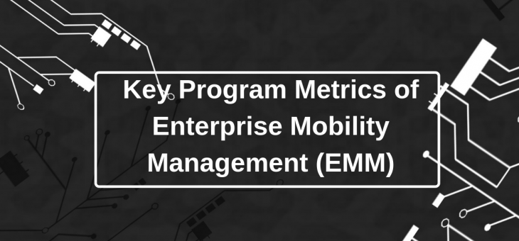 Key Metrics Of Enterprise Mobility Management (EMM)