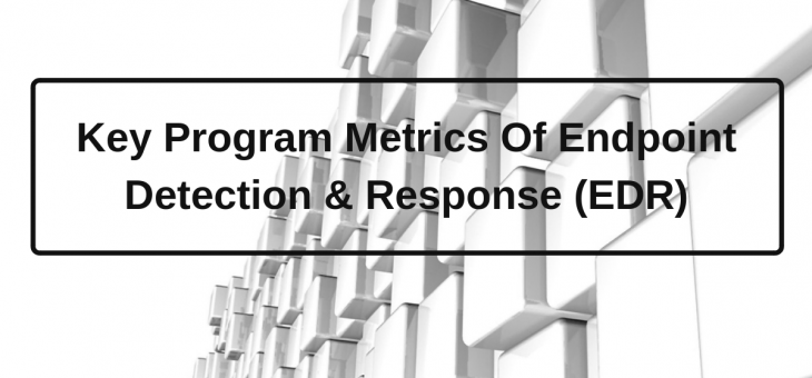 Key Program Metrics of  Endpoint Detection and Response (EDR)