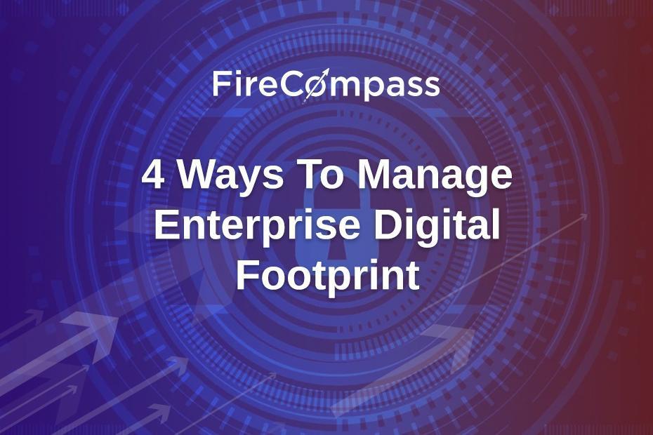 4 Ways To Manage Enterprise Digital Footprint