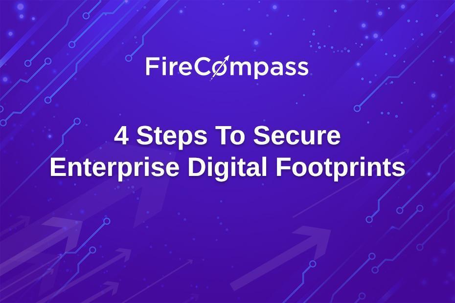 4 Steps To Secure Enterprise Digital Footprints