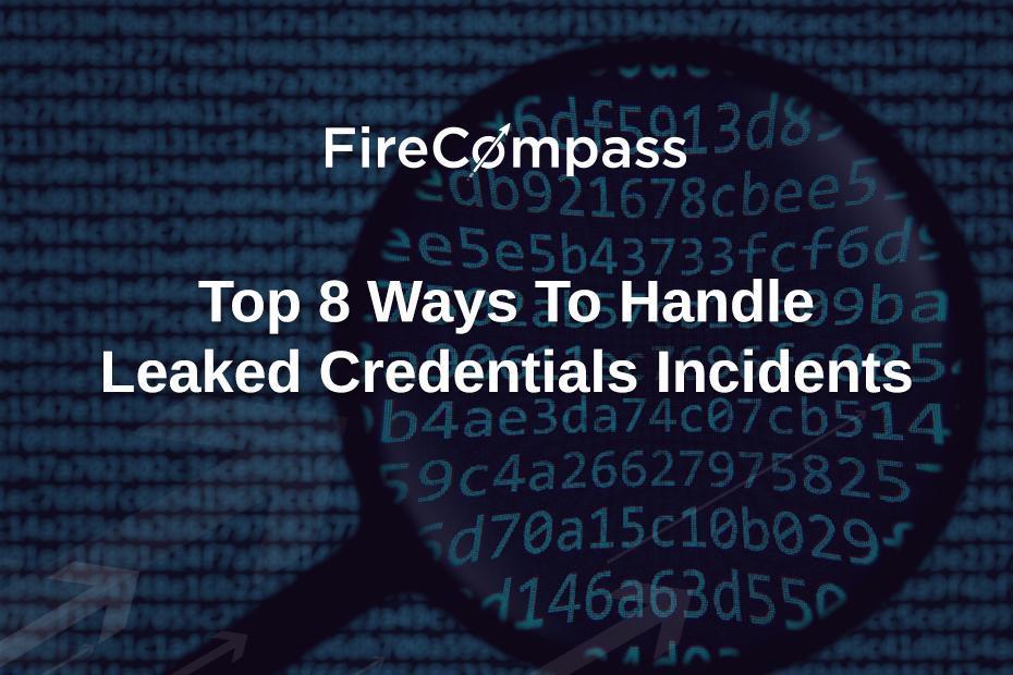 Top 8 Ways To Handle Leaked Credentials Incidents