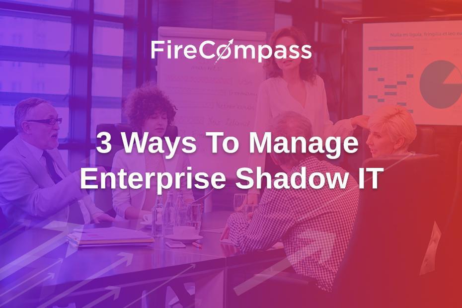 3 Ways to Manage Enterprise Shadow IT