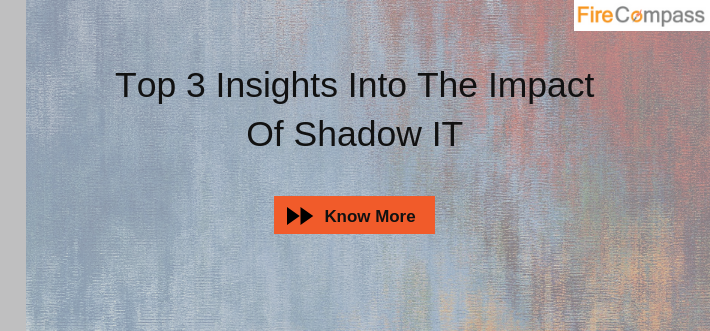 Top 3 insights To The Impacts Of Shadow IT
