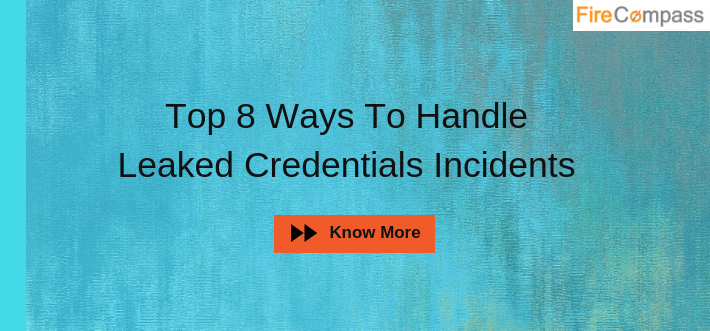 Top 8 Ways To Handle Leaked Credentials Incidents