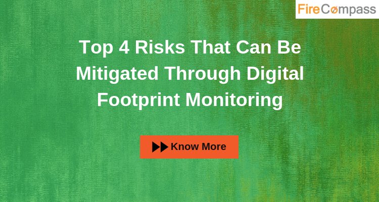 Top 4 Risks That Can Be Mitigated Through Digital Footprint Monitoring