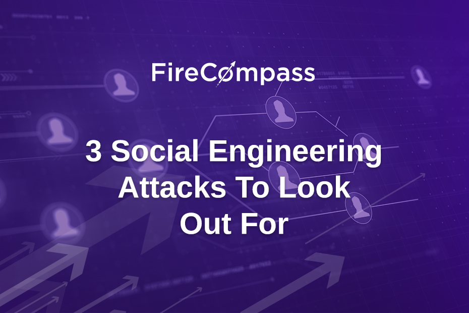3 Social Engineering Attacks To Look Out For
