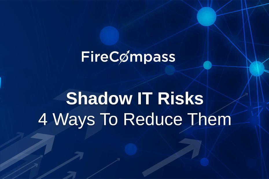 Shadow IT Risks – 4 Ways To Reduce Them