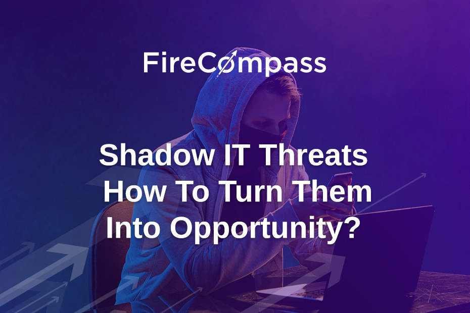 Shadow IT Threats – How To Turn Them Into Opportunity?