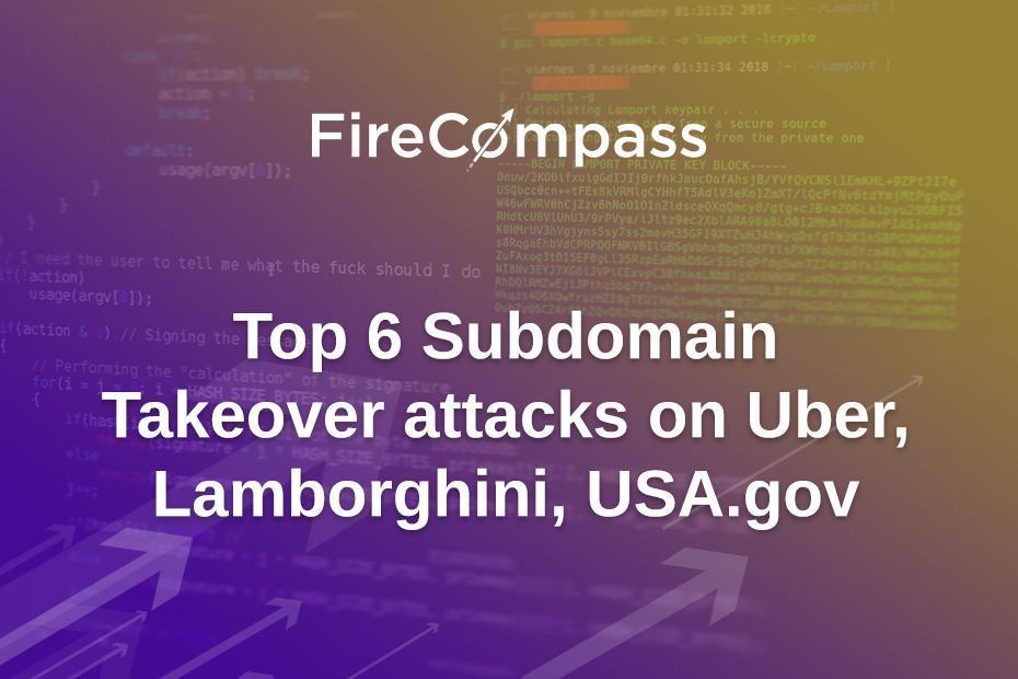 Top 6 Subdomain Takeover attacks on Uber, Lamborghini, USA.gov