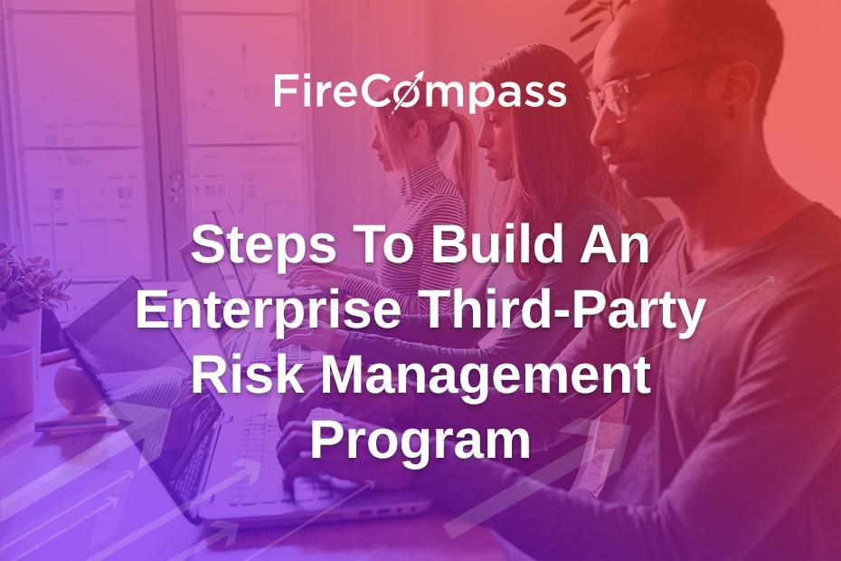 Steps To Build An Enterprise Third-Party Risk Management Program