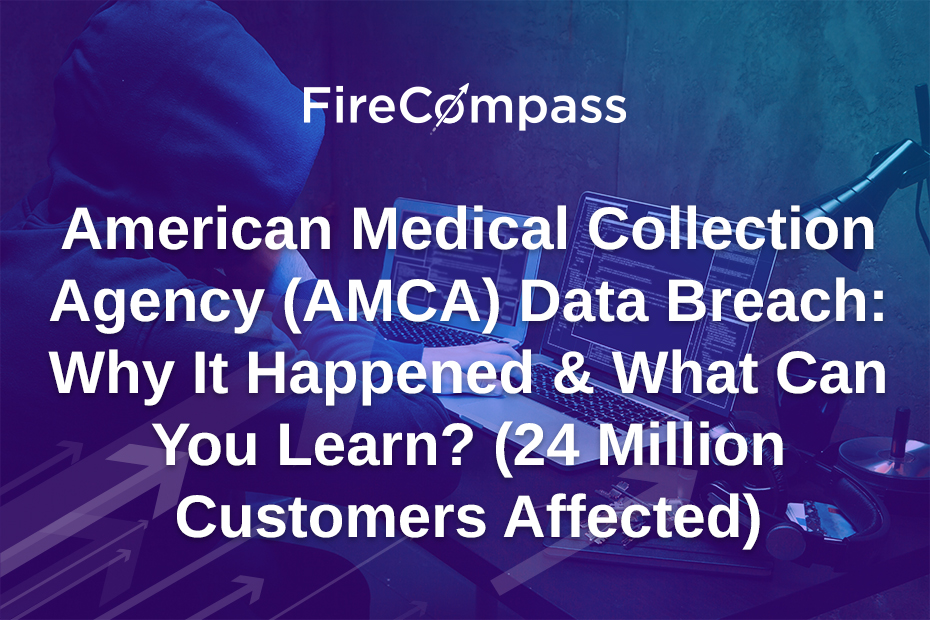 American Medical Collection Agency (AMCA) Data Breach : Why It Happened & What Can You Learn? (24 Million Customers Affected)