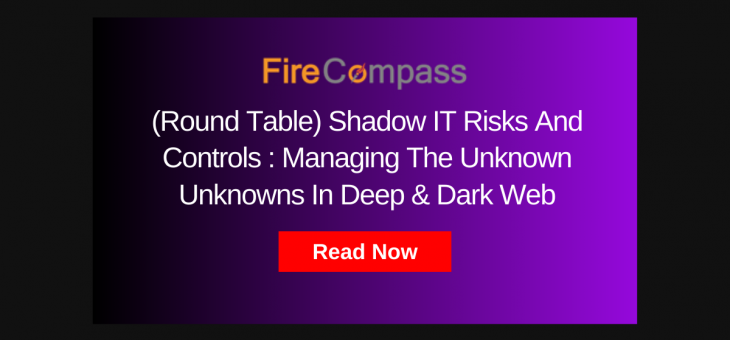 (Round Table) Shadow IT Risks And Controls : Managing The Unknown Unknowns In Deep & Dark Web