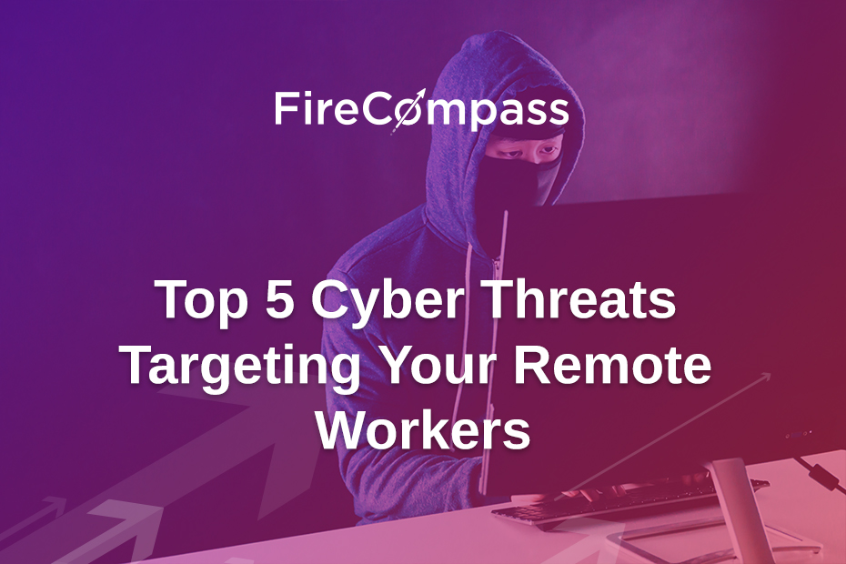 Top 5 Cyber Threats Targeting Your Remote Workers