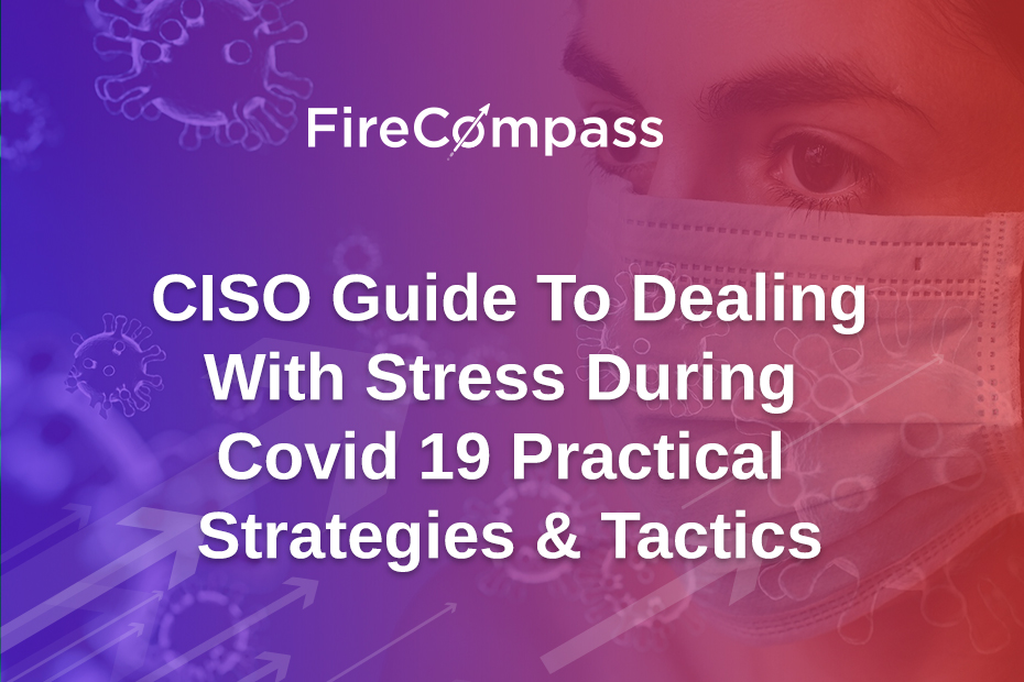 CISO Guide To Dealing With Stress During Covid 19 Practical Strategies & Tactics