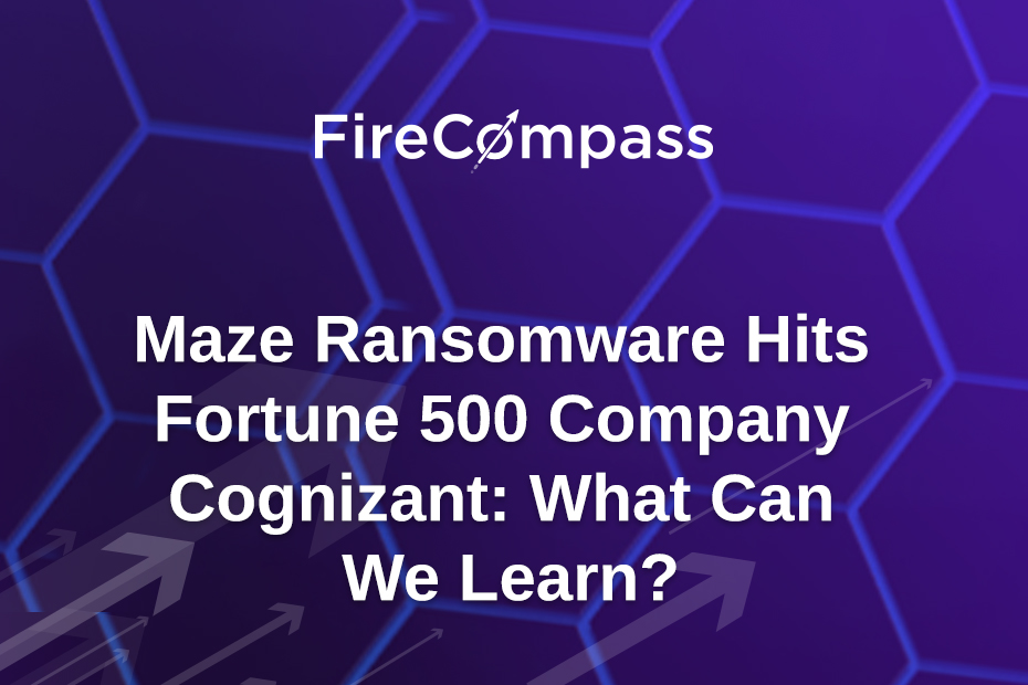 Maze Ransomware Hits Fortune 500 Company Cognizant: What Can We Learn?