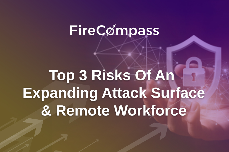 Top 3 Risks of an Expanding Attack Surface & Remote Workforce