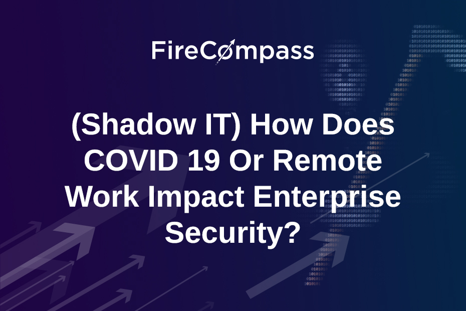 (Shadow IT) How Does COVID 19 Or Remote Work Impact Enterprise Security?