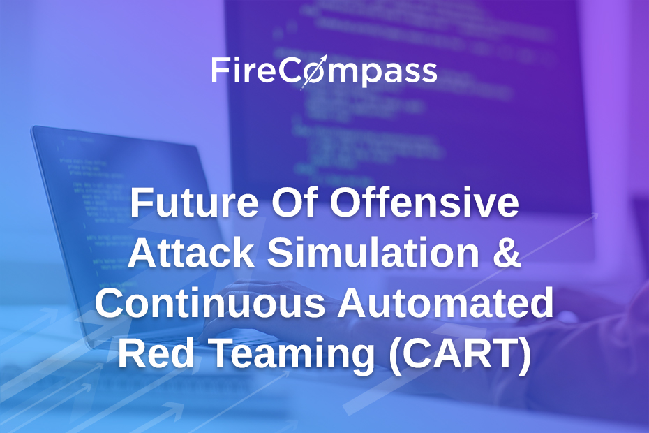 Future Of Offensive Attack Simulation & Continuous Automated Red Teaming (CART)