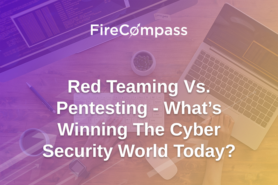 Red Teaming Vs. Pentesting - What's Winning The Cyber Security World Today?
