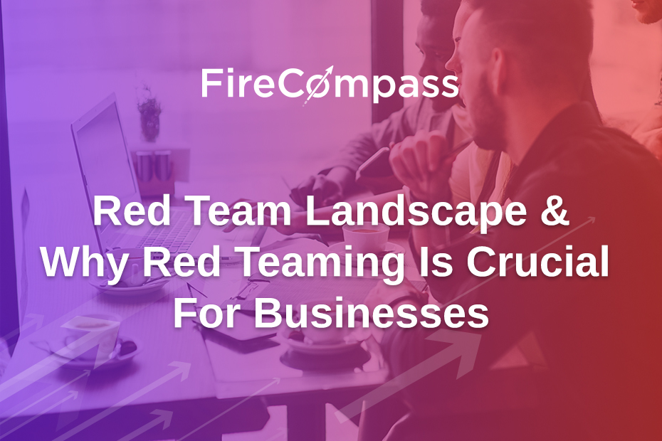 Red Team Landscape & Why Red Teaming Is Crucial For Businesses