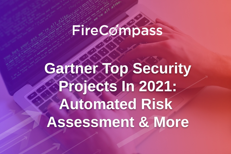 Gartner Top Security Projects In 2021: Automated Risk Assessment & More
