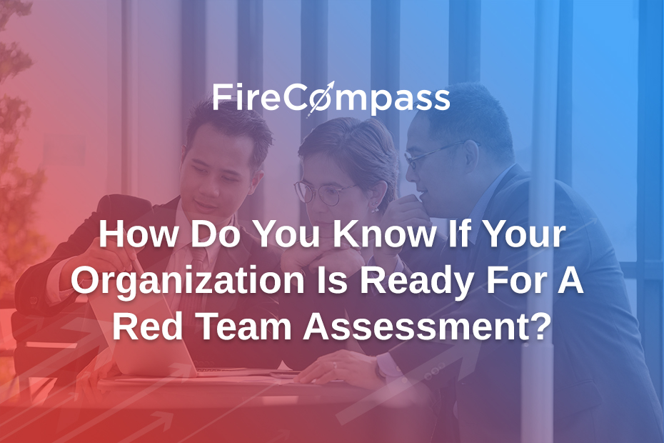 How Do You Know If Your Organization Is Ready For A Red Team Assessment?