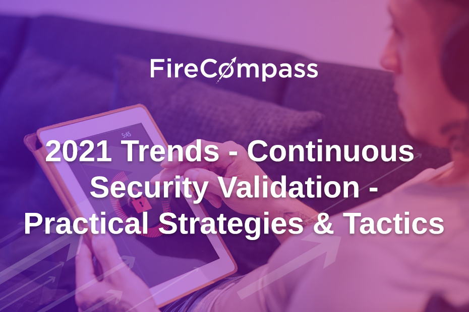2021 Trends - Continuous Security Validation - Practical Strategies & Tactics