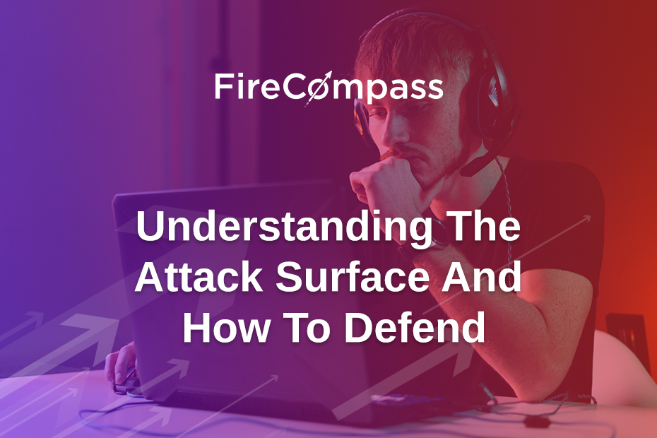 Understanding The Attack Surface and How To Defend