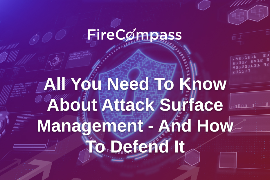 All You Need To Know About Attack Surface Management - And How To Defend It